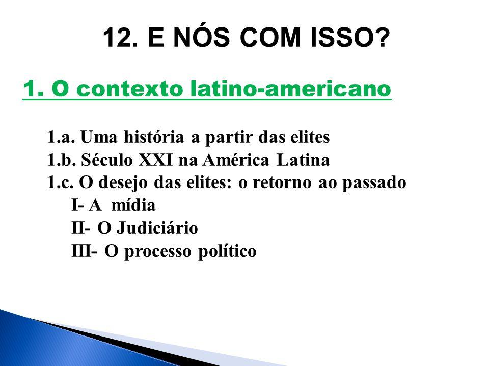 12. E NÓS COM ISSO. 1. O contexto latino-americano 1.a.