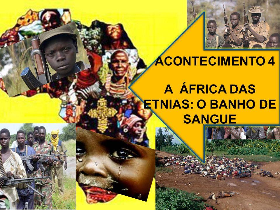 ACONTECIMENTO 4 A ÁFRICA DAS ETNIAS: O BANHO DE SANGUE
