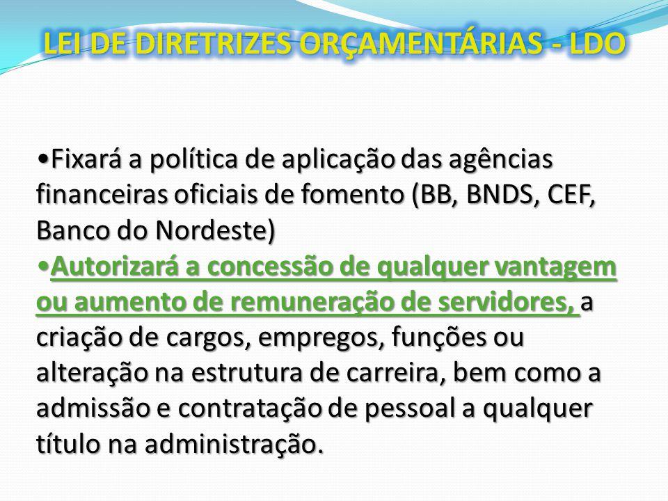 Fixará a política de aplicação das agências financeiras oficiais de fomento (BB, BNDS, CEF, Banco do Nordeste)Fixará a política de aplicação das agênc