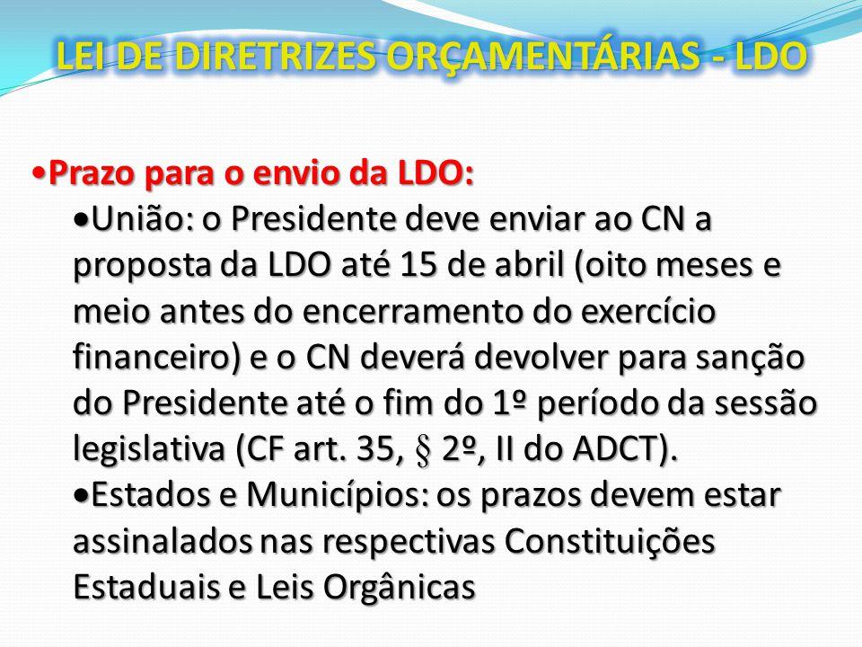 Prazo para o envio da LDO:Prazo para o envio da LDO:  União: o Presidente deve enviar ao CN a proposta da LDO até 15 de abril (oito meses e meio ante