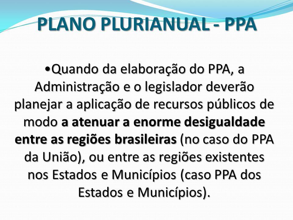 Quando da elaboração do PPA, a Administração e o legislador deverão planejar a aplicação de recursos públicos de modo a atenuar a enorme desigualdade