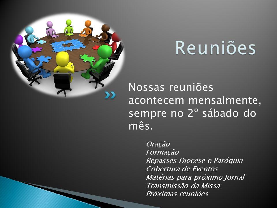 Nossas reuniões acontecem mensalmente, sempre no 2º sábado do mês. Oração Formação Repasses Diocese e Paróquia Cobertura de Eventos Matérias para próx