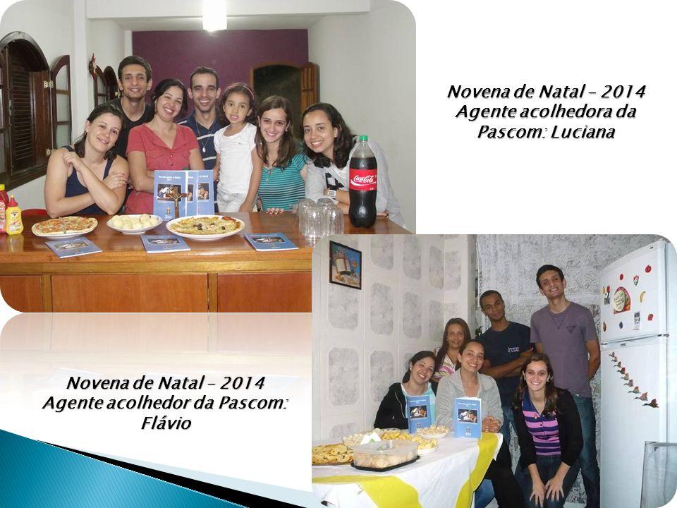 Novena de Natal – 2014 Agente acolhedora da Pascom: Luciana Novena de Natal – 2014 Agente acolhedor da Pascom: Flávio