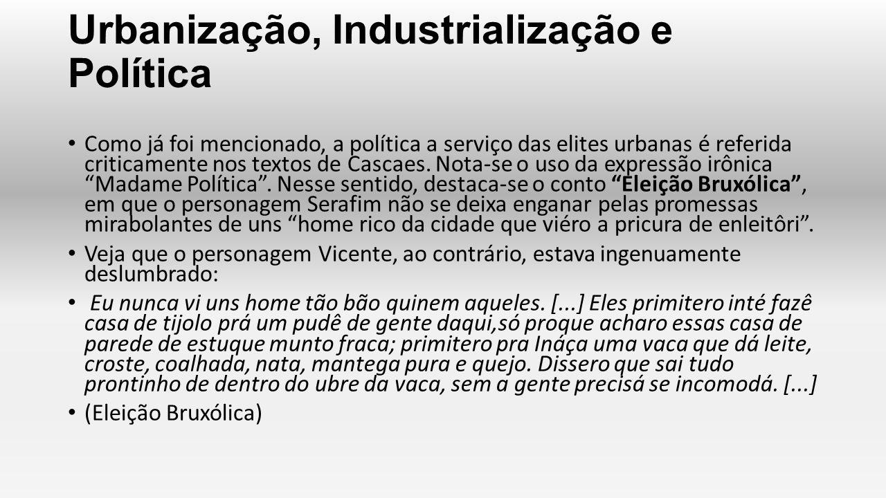 Urbanização, Industrialização e Política Como já foi mencionado, a política a serviço das elites urbanas é referida criticamente nos textos de Cascaes