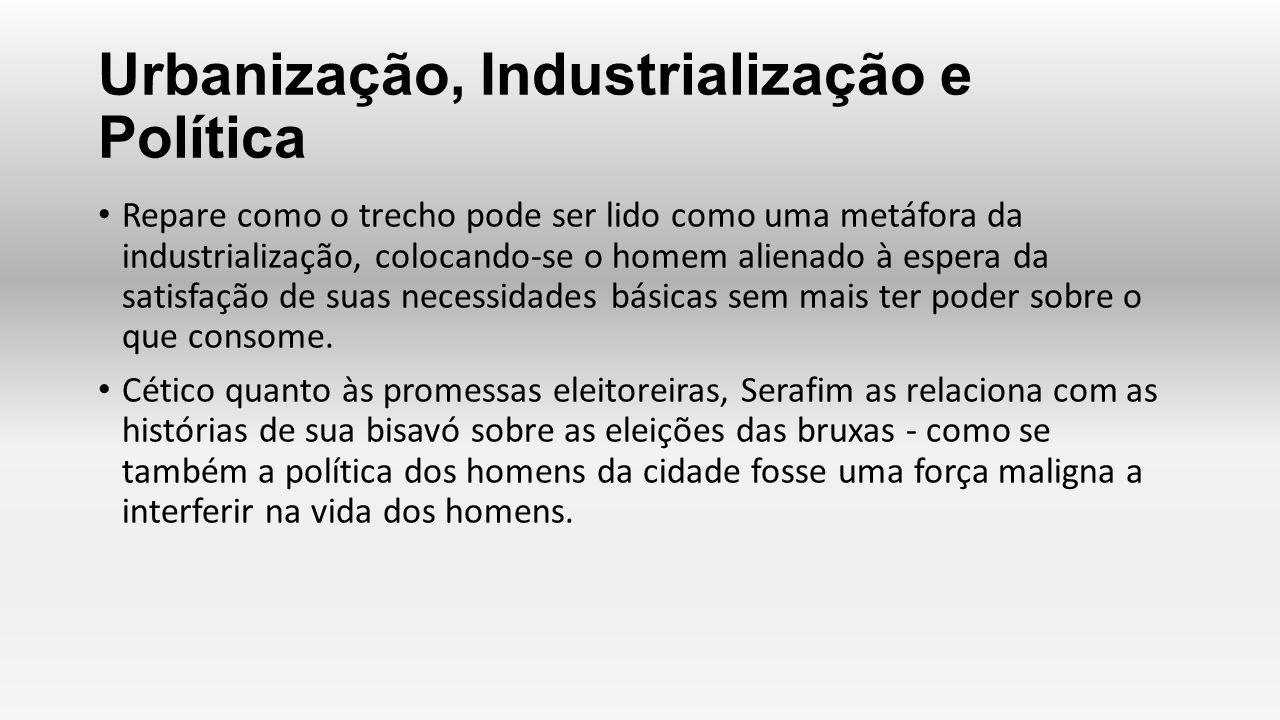 Urbanização, Industrialização e Política Repare como o trecho pode ser lido como uma metáfora da industrialização, colocando-se o homem alienado à esp