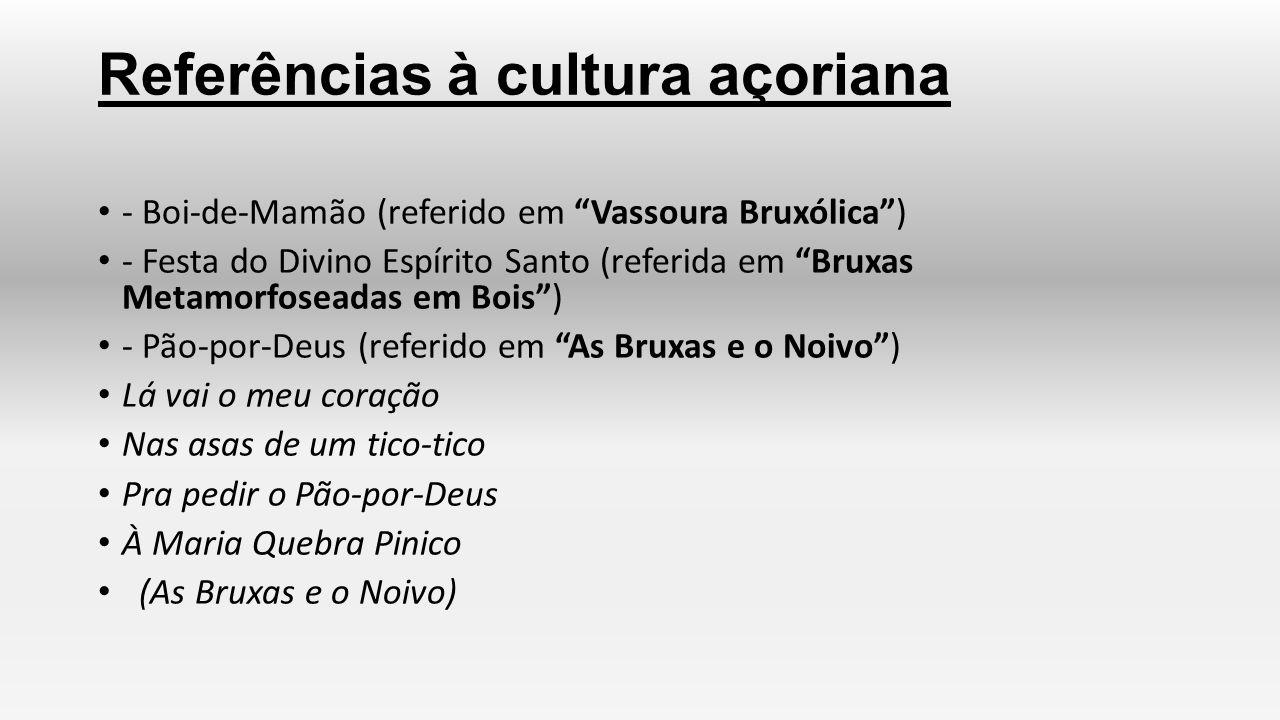 """Referências à cultura açoriana - Boi-de-Mamão (referido em """"Vassoura Bruxólica"""") - Festa do Divino Espírito Santo (referida em """"Bruxas Metamorfoseadas"""