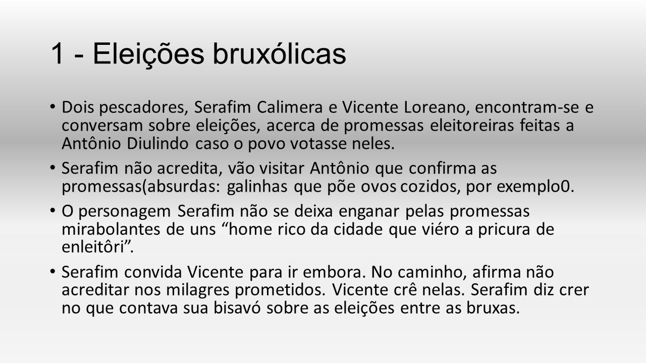 1 - Eleições bruxólicas Dois pescadores, Serafim Calimera e Vicente Loreano, encontram-se e conversam sobre eleições, acerca de promessas eleitoreiras