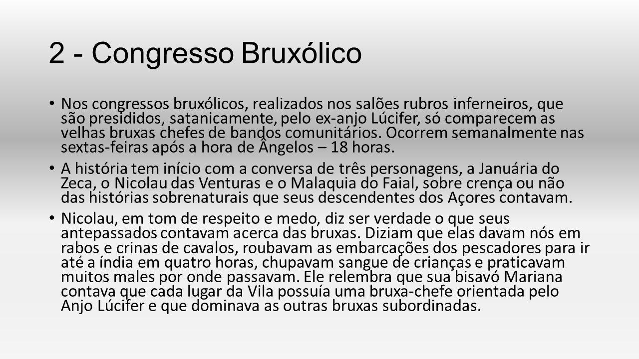 2 - Congresso Bruxólico Nos congressos bruxólicos, realizados nos salões rubros inferneiros, que são presididos, satanicamente, pelo ex-anjo Lúcifer,