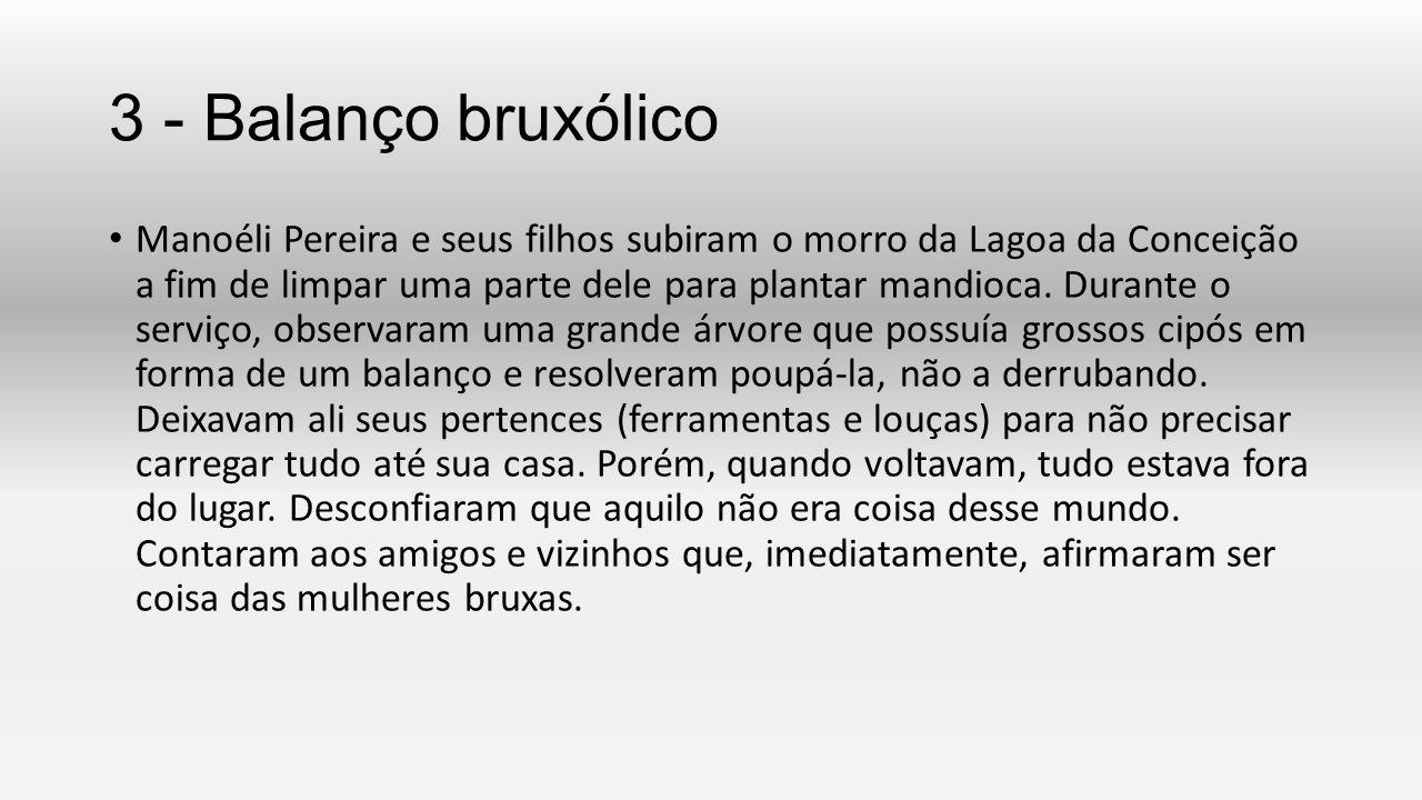 3 - Balanço bruxólico Manoéli Pereira e seus filhos subiram o morro da Lagoa da Conceição a fim de limpar uma parte dele para plantar mandioca. Durant
