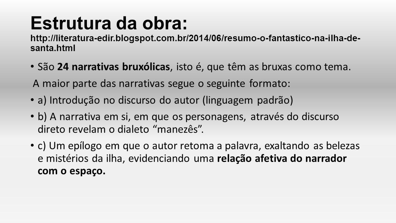 Estrutura da obra: http://literatura-edir.blogspot.com.br/2014/06/resumo-o-fantastico-na-ilha-de- santa.html São 24 narrativas bruxólicas, isto é, que