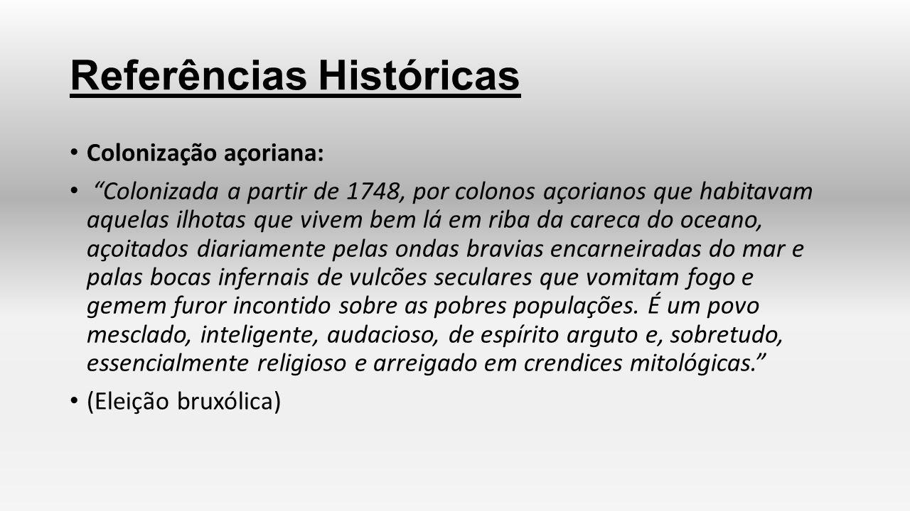 """Referências Históricas Colonização açoriana: """"Colonizada a partir de 1748, por colonos açorianos que habitavam aquelas ilhotas que vivem bem lá em rib"""
