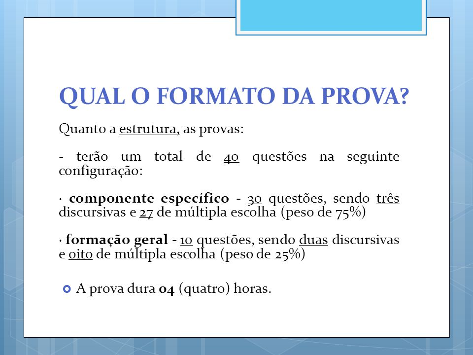 QUAL O FORMATO DA PROVA? Quanto a estrutura, as provas: - terão um total de 40 questões na seguinte configuração: · componente específico - 30 questõe
