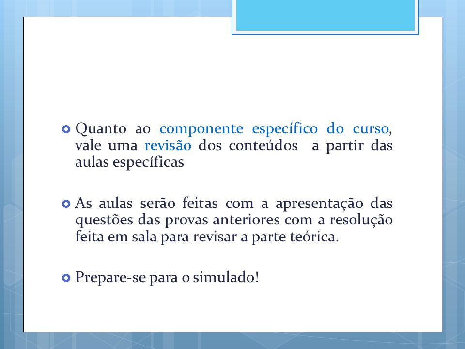  Quanto ao componente específico do curso, vale uma revisão dos conteúdos a partir das aulas específicas  As aulas serão feitas com a apresentação d