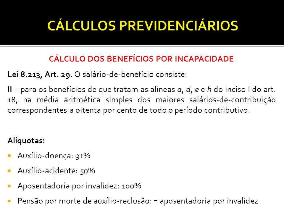 CÁLCULO DOS BENEFÍCIOS POR INCAPACIDADE Lei 8.213, Art.