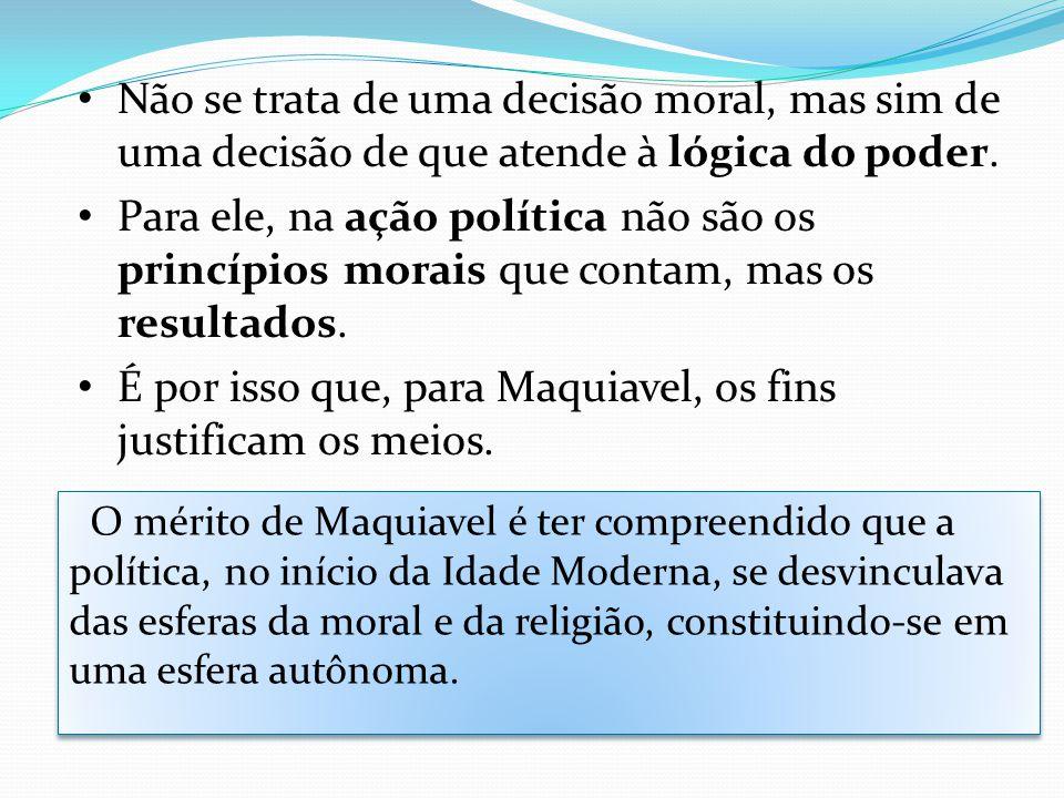 Não se trata de uma decisão moral, mas sim de uma decisão de que atende à lógica do poder. Para ele, na ação política não são os princípios morais que