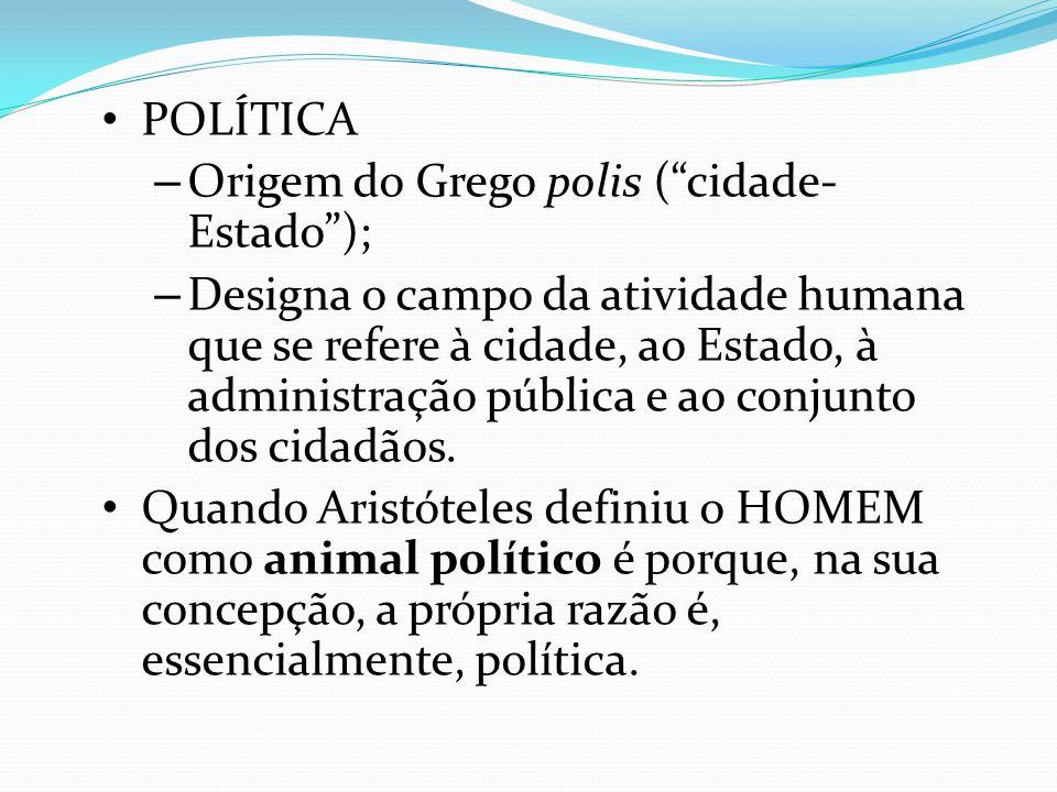 """POLÍTICA – Origem do Grego polis (""""cidade- Estado""""); – Designa o campo da atividade humana que se refere à cidade, ao Estado, à administração pública"""