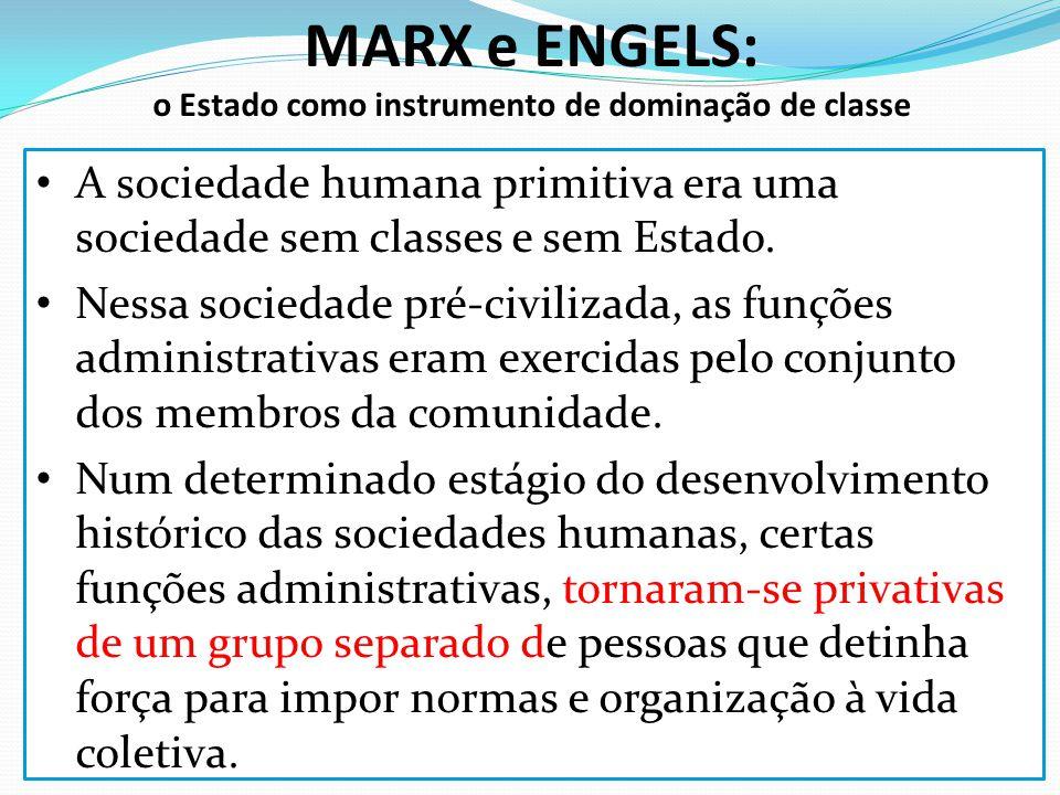 MARX e ENGELS: o Estado como instrumento de dominação de classe A sociedade humana primitiva era uma sociedade sem classes e sem Estado. Nessa socieda