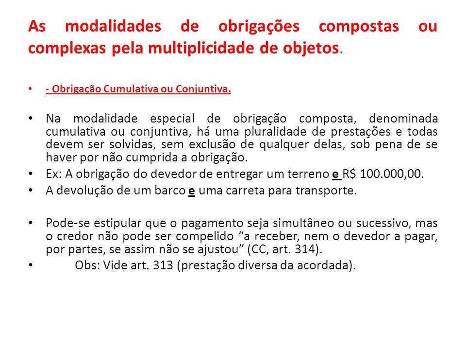 As modalidades de obrigações compostas ou complexas pela multiplicidade de objetos. - Obrigação Cumulativa ou Conjuntiva. Na modalidade especial de ob