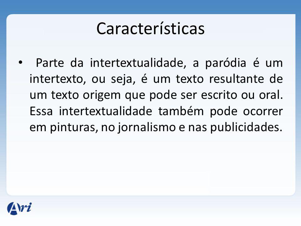 Características Parte da intertextualidade, a paródia é um intertexto, ou seja, é um texto resultante de um texto origem que pode ser escrito ou oral.