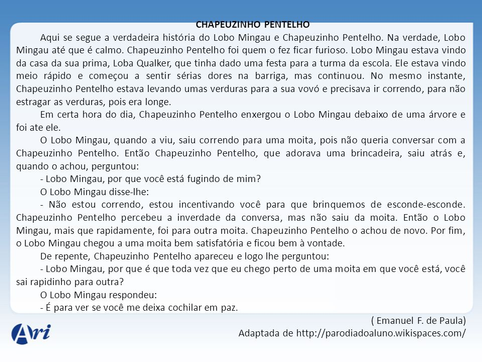 CHAPEUZINHO PENTELHO Aqui se segue a verdadeira história do Lobo Mingau e Chapeuzinho Pentelho. Na verdade, Lobo Mingau até que é calmo. Chapeuzinho P