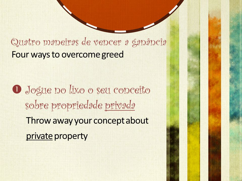 Quatro maneiras de vencer a ganância Four ways to overcome greed  Jogue no lixo o seu conceito sobre propriedade privada Throw away your concept about private property