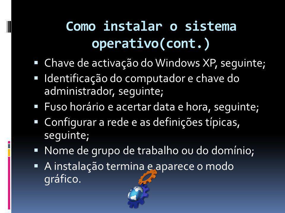 Como instalar o sistema operativo(cont.)  Chave de activação do Windows XP, seguinte;  Identificação do computador e chave do administrador, seguint