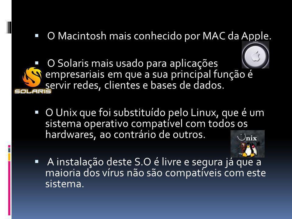  O Macintosh mais conhecido por MAC da Apple.  O Solaris mais usado para aplicações empresariais em que a sua principal função é servir redes, clien