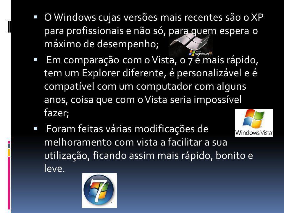  O Windows cujas versões mais recentes são o XP para profissionais e não só, para quem espera o máximo de desempenho;  Em comparação com o Vista, o