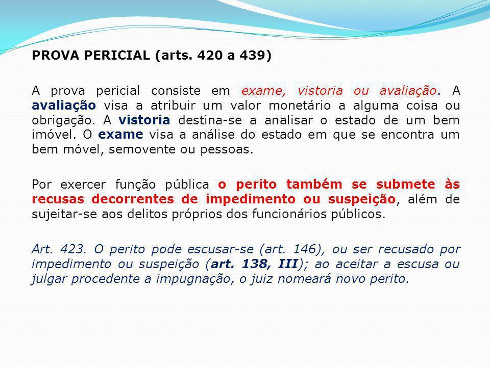 PROVA PERICIAL (arts. 420 a 439) A prova pericial consiste em exame, vistoria ou avaliação. A avaliação visa a atribuir um valor monetário a alguma co