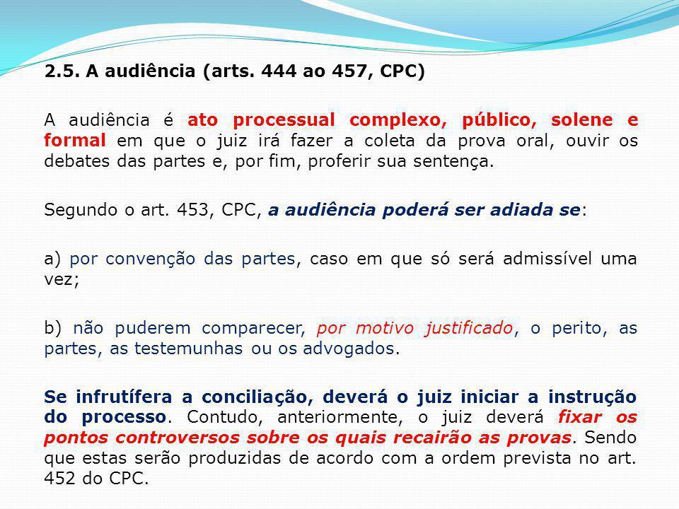 2.5. A audiência (arts. 444 ao 457, CPC) A audiência é ato processual complexo, público, solene e formal em que o juiz irá fazer a coleta da prova ora