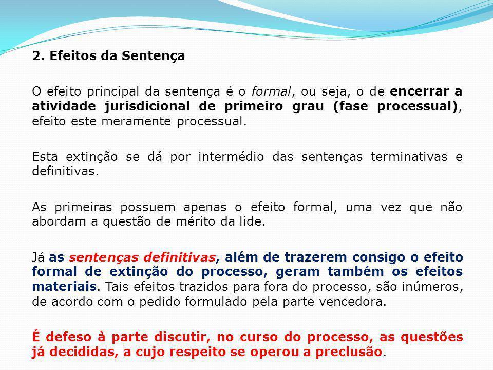 2. Efeitos da Sentença O efeito principal da sentença é o formal, ou seja, o de encerrar a atividade jurisdicional de primeiro grau (fase processual),