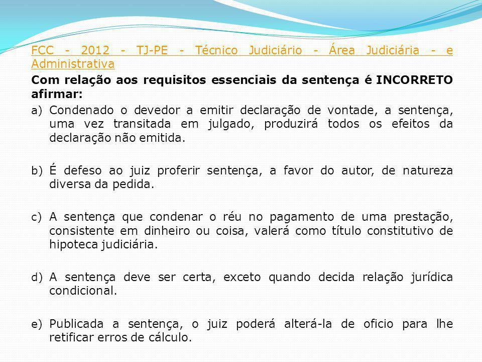FCC - 2012 - TJ-PE - Técnico Judiciário - Área Judiciária - e Administrativa Com relação aos requisitos essenciais da sentença é INCORRETO afirmar: a)