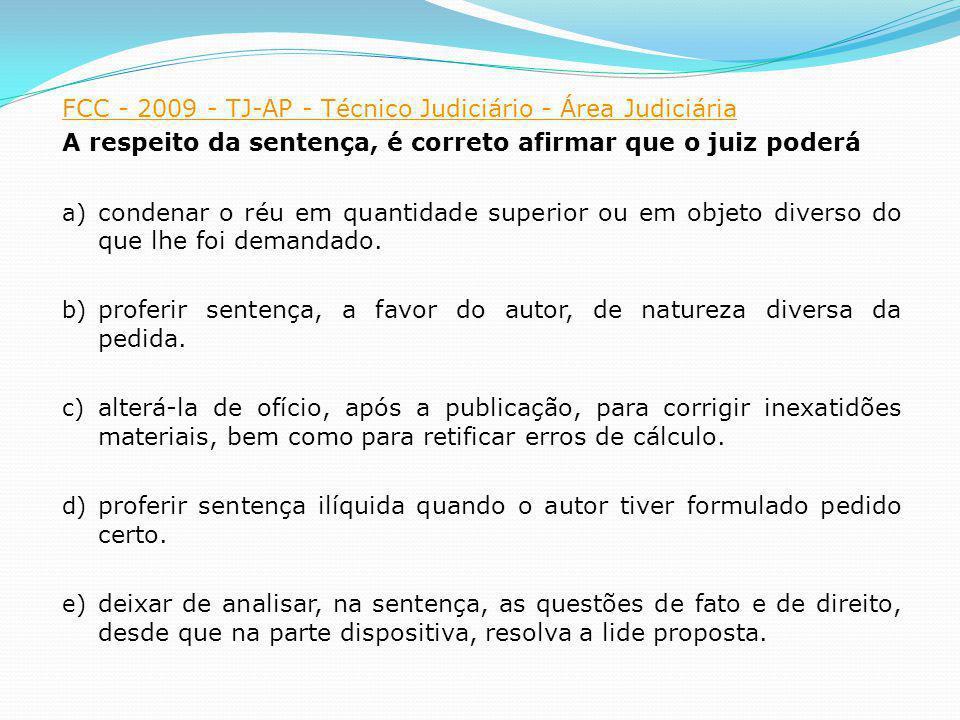 FCC - 2009 - TJ-AP - Técnico Judiciário - Área Judiciária A respeito da sentença, é correto afirmar que o juiz poderá a) condenar o réu em quantidade