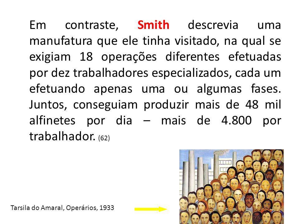 15 Em contraste, Smith descrevia uma manufatura que ele tinha visitado, na qual se exigiam 18 operações diferentes efetuadas por dez trabalhadores esp