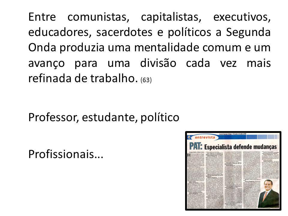 26 Entre comunistas, capitalistas, executivos, educadores, sacerdotes e políticos a Segunda Onda produzia uma mentalidade comum e um avanço para uma divisão cada vez mais refinada de trabalho.