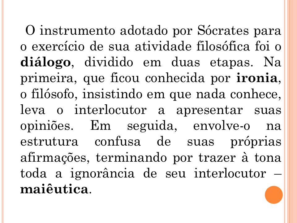 O instrumento adotado por Sócrates para o exercício de sua atividade filosófica foi o diálogo, dividido em duas etapas. Na primeira, que ficou conheci