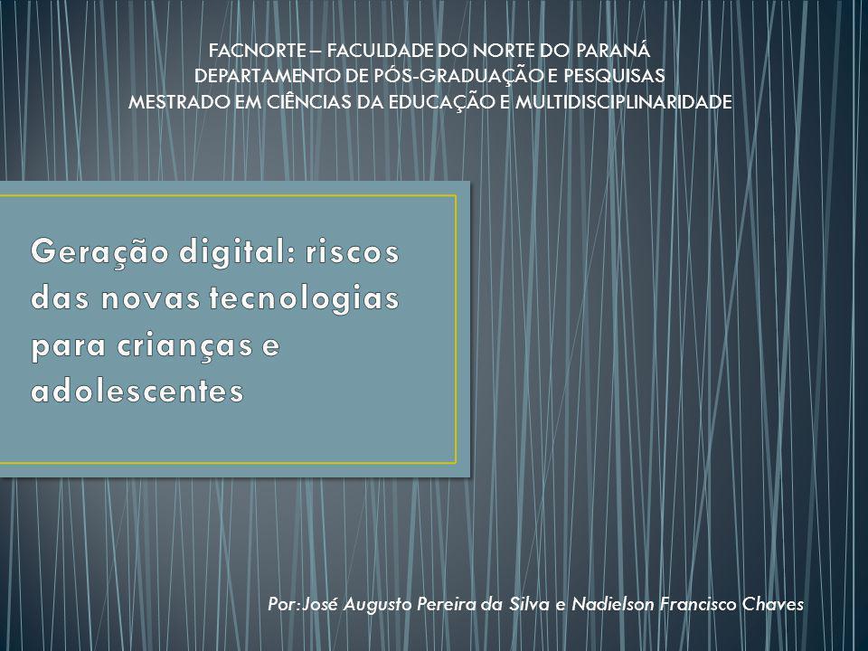 Por:José Augusto Pereira da Silva e Nadielson Francisco Chaves FACNORTE – FACULDADE DO NORTE DO PARANÁ DEPARTAMENTO DE PÓS-GRADUAÇÃO E PESQUISAS MESTRADO EM CIÊNCIAS DA EDUCAÇÃO E MULTIDISCIPLINARIDADE