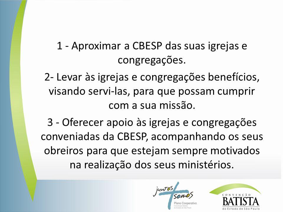 1 - Aproximar a CBESP das suas igrejas e congregações. 2- Levar às igrejas e congregações benefícios, visando servi-las, para que possam cumprir com a
