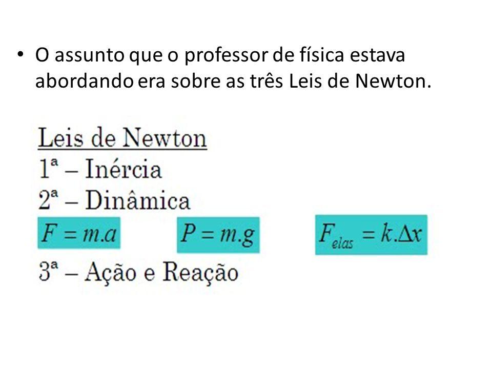 _Gabriel: Ué.Isso é a Terceira Lei de Newton (risos).