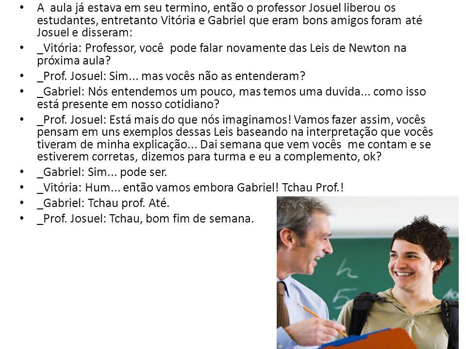 A aula já estava em seu termino, então o professor Josuel liberou os estudantes, entretanto Vitória e Gabriel que eram bons amigos foram até Josuel e