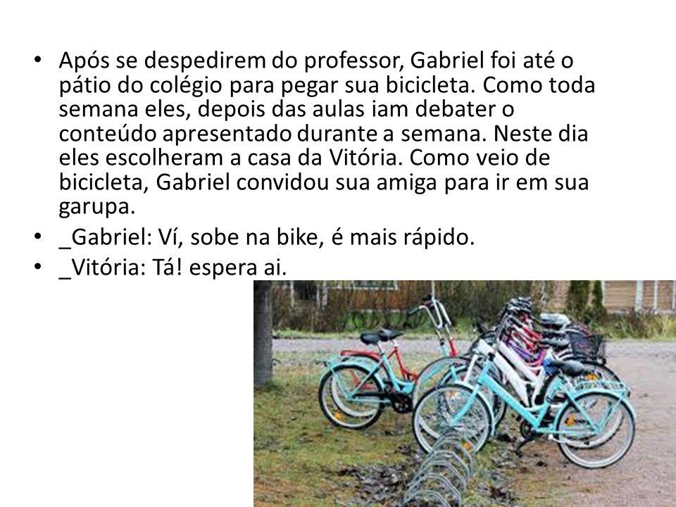 Após se despedirem do professor, Gabriel foi até o pátio do colégio para pegar sua bicicleta. Como toda semana eles, depois das aulas iam debater o co