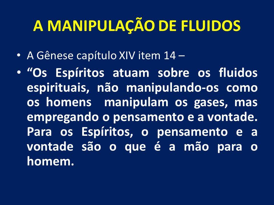 """A MANIPULAÇÃO DE FLUIDOS A Gênese capítulo XIV item 14 – """"Os Espíritos atuam sobre os fluidos espirituais, não manipulando-os como os homens manipulam"""