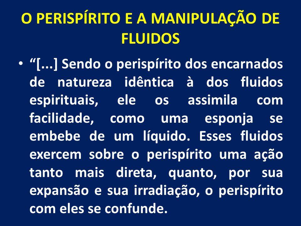 """O PERISPÍRITO E A MANIPULAÇÃO DE FLUIDOS """"[...] Sendo o perispírito dos encarnados de natureza idêntica à dos fluidos espirituais, ele os assimila com"""