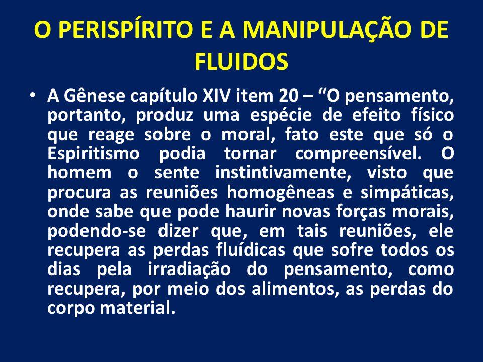 """O PERISPÍRITO E A MANIPULAÇÃO DE FLUIDOS A Gênese capítulo XIV item 20 – """"O pensamento, portanto, produz uma espécie de efeito físico que reage sobre"""