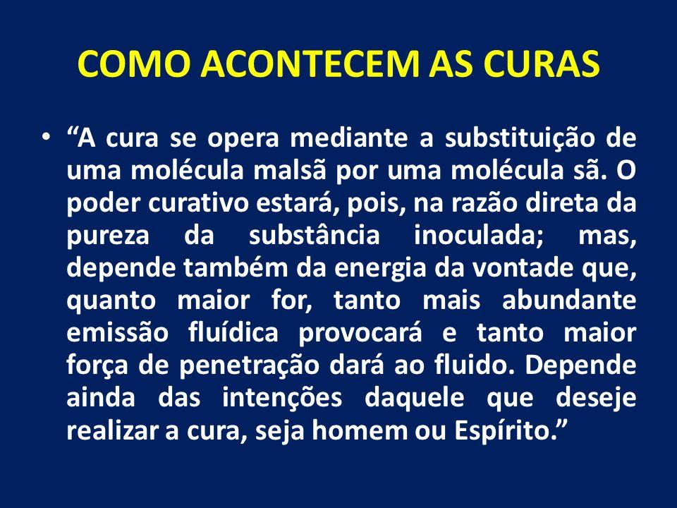 """COMO ACONTECEM AS CURAS """"A cura se opera mediante a substituição de uma molécula malsã por uma molécula sã. O poder curativo estará, pois, na razão di"""