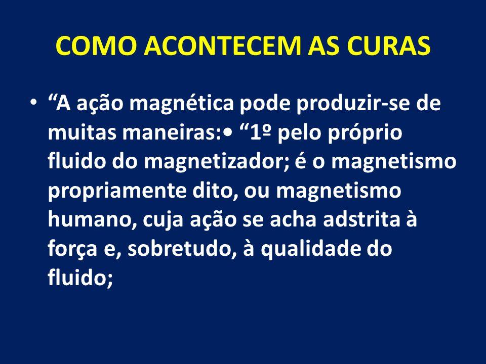 """COMO ACONTECEM AS CURAS """"A ação magnética pode produzir-se de muitas maneiras: """"1º pelo próprio fluido do magnetizador; é o magnetismo propriamente di"""