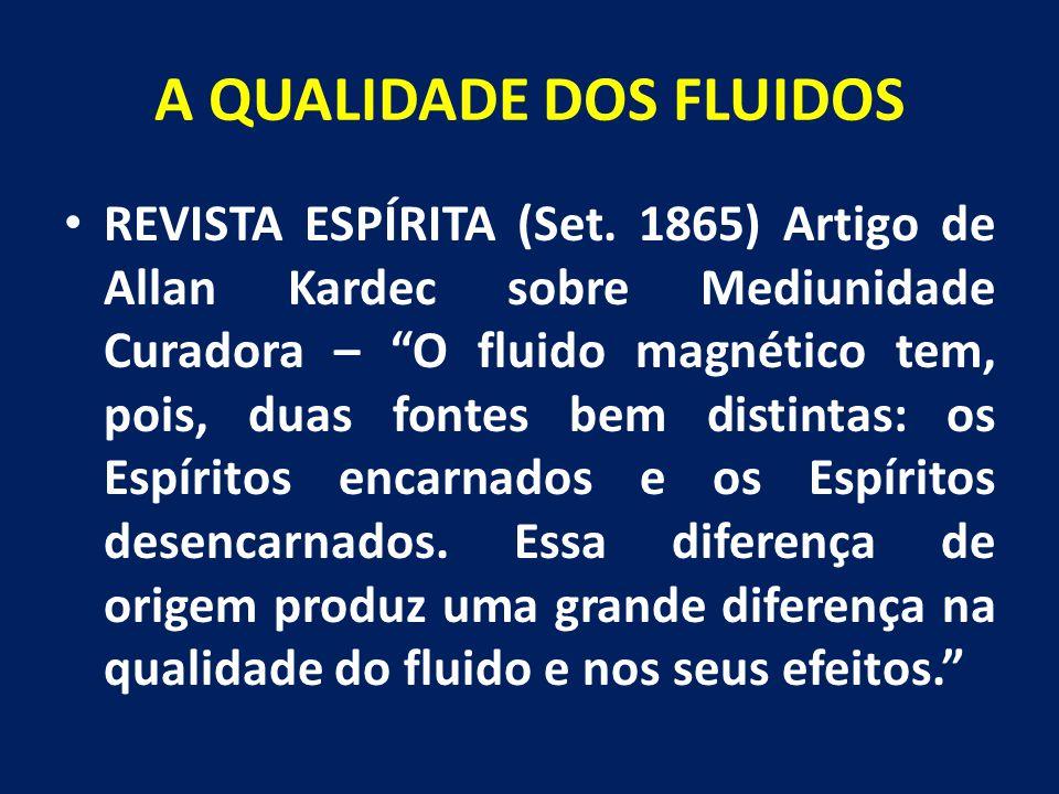 """A QUALIDADE DOS FLUIDOS REVISTA ESPÍRITA (Set. 1865) Artigo de Allan Kardec sobre Mediunidade Curadora – """"O fluido magnético tem, pois, duas fontes be"""