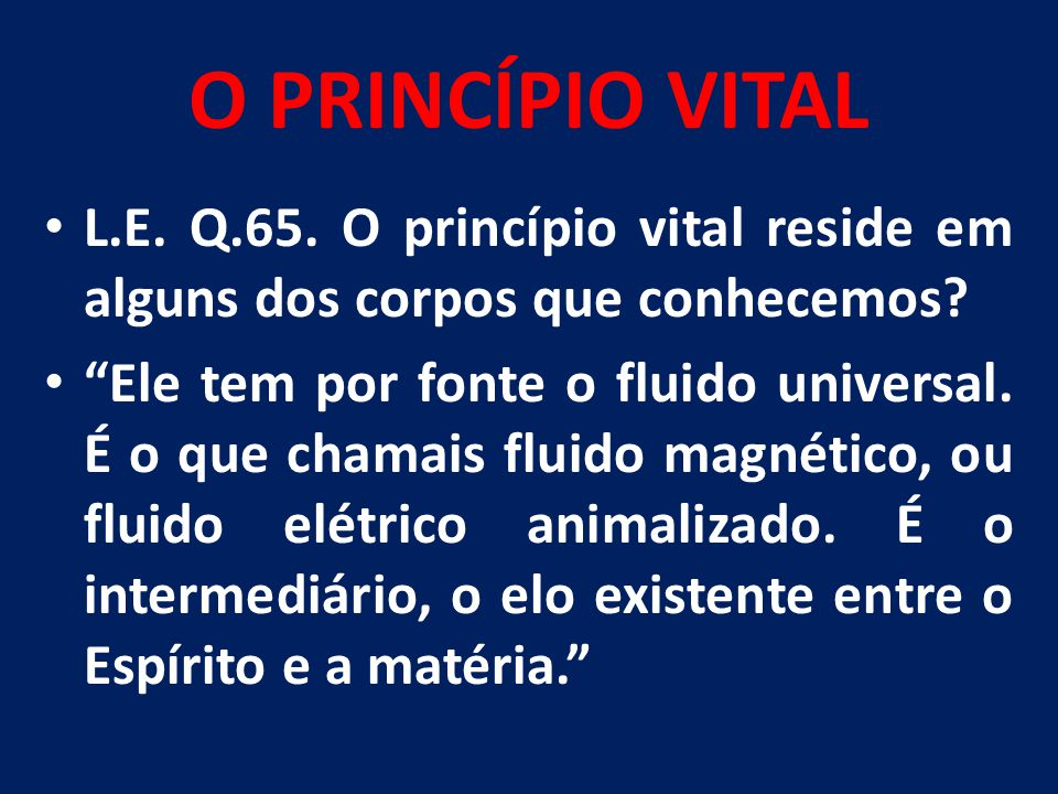 O PRINCÍPIO VITAL L.E.Q. 66. O princípio vital é um só para todos os seres orgânicos.