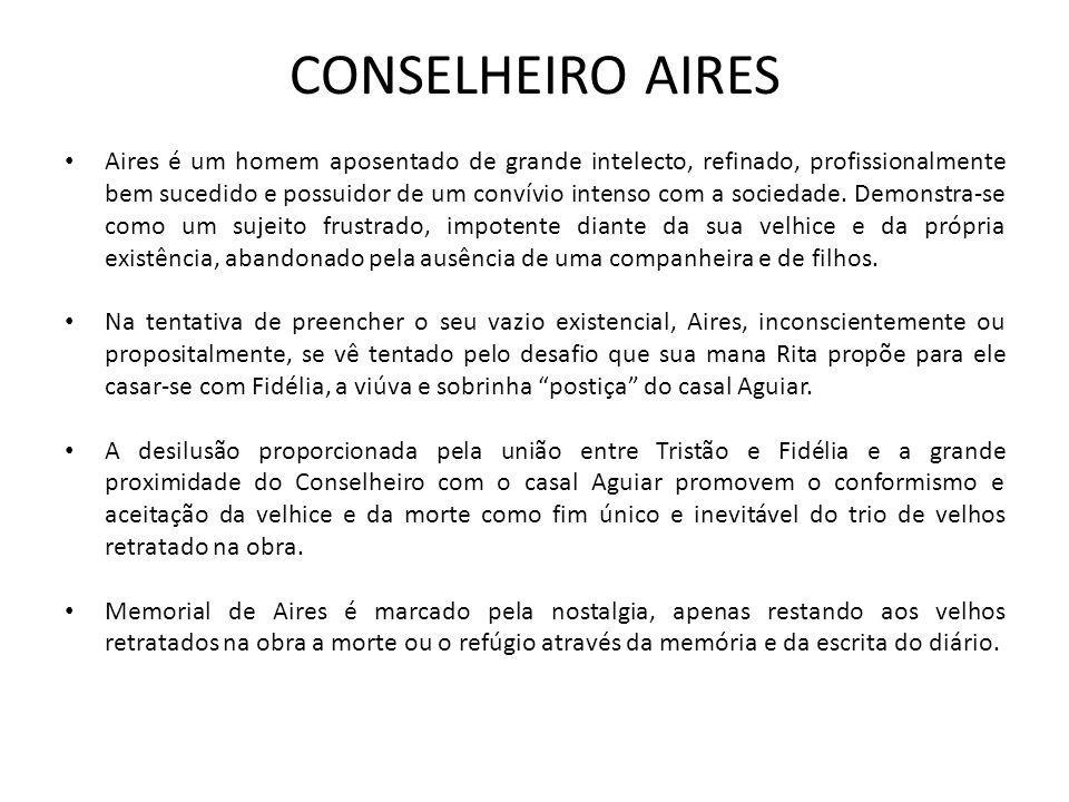 CONSELHEIRO AIRES Aires é um homem aposentado de grande intelecto, refinado, profissionalmente bem sucedido e possuidor de um convívio intenso com a sociedade.