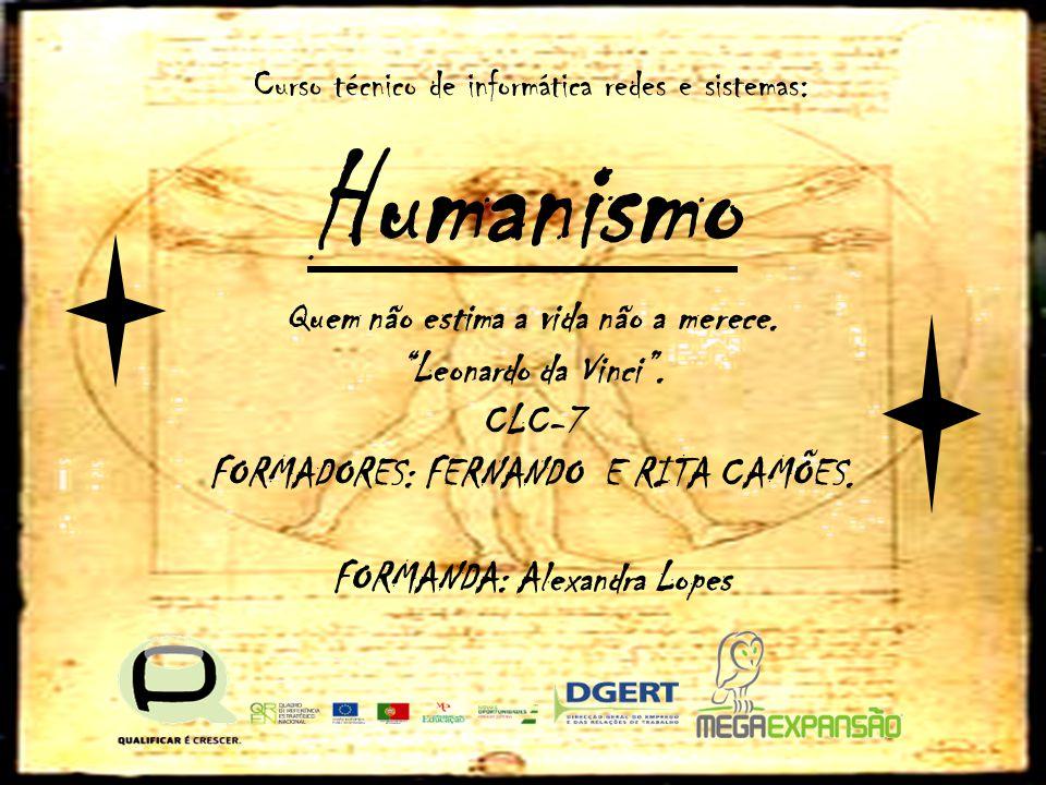 """Humanismo Quem não estima a vida não a merece. """"Leonardo da Vinci"""". CLC-7 FORMADORES: FERNANDO E RITA CAMÕES. FORMANDA: Alexandra Lopes Curso técnico"""
